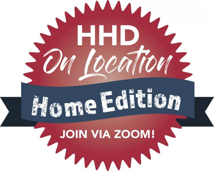HHD On Location - Home Edition - Join Via Zoom!